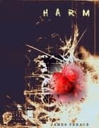 Harm ebook by James Ferace