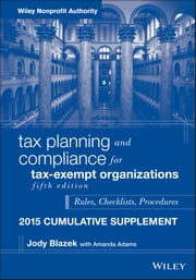 Tax Planning and Compliance for Tax-Exempt Organizations, Fifth Edition 2015 Cumulative Supplement ebook by Jody Blazek