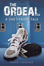 The Ordeal - A Cautionary Tale ebook by David Lindauer
