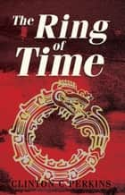 The Ring of Time ebook by Clinton  Perkins
