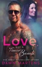 It's Just Love Not A Time Bomb ebook by Dawn Martens