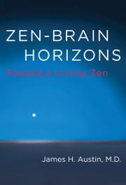 Zen-Brain Horizons - Toward a Living Zen ebook by James H. Austin