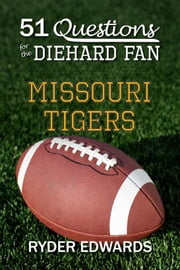 51 Questions for the Diehard Fan: Missouri Tigers ebook by Ryder Edwards