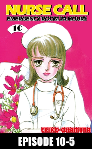NURSE CALL EMERGENCY ROOM 24 HOURS - Episode 10-5 ebook by Eriko Okamura
