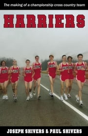 Harriers: The Making of a Championship Cross Country Team ebook by Shivers, Joseph