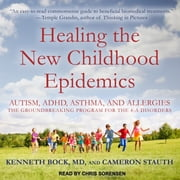 Healing the New Childhood Epidemics - Autism, ADHD, Asthma, and Allergies: The Groundbreaking Program for the 4-A Disorders audiobook by Kenneth Bock, Cameron Stauth