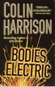 Bodies Electric - A Novel ebook by Colin Harrison