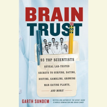 Brain Trust - 93 Top Scientists Reveal Lab-Tested Secrets to Surfing, Dating, Dieting, Gambling, Growing Man-Eating Plants, and More! audiolibro by Garth Sundem