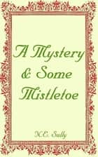 A Mystery & Some Mistletoe ebook by NE Sully