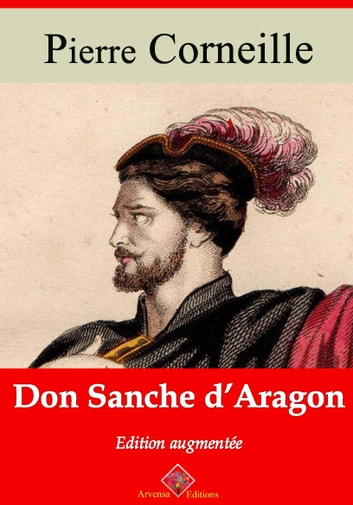 Don Sanche d'Aragon - Nouvelle édition enrichie | Arvensa Editions ebook by Pierre Corneille