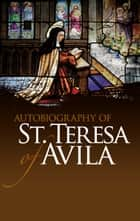 Autobiography of St. Teresa of Avila ebook by St. Teresa of Avila