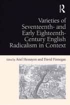 Varieties of Seventeenth- and Early Eighteenth-Century English Radicalism in Context ebook by David Finnegan, Ariel Hessayon