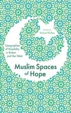 Muslim Spaces of Hope - Geographies of Possibility in Britain and the West West' Geographies of possibility in Britain and the West' Geographies of Possibility in Britain and the West ebook by Tahir Abbas, M. A. Kevin Brice, Raj Brown,...