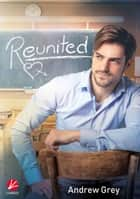 Reunited eBook by Andrew Grey, Katie Kuhn