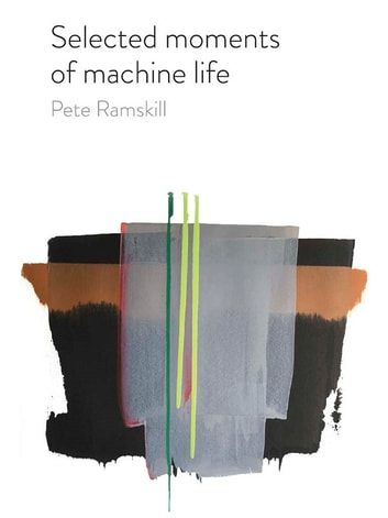 Selected moments of machine life ebook by Pete Ramskill