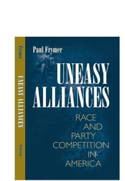 Uneasy Alliances - Race and Party Competition in America ebook by Paul Frymer