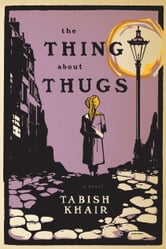 The Thing about Thugs ebook by Tabish Khair