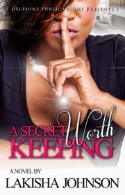 A Secret Worth Keeping ebook by Lakisha Johnson
