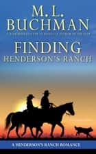 Finding Henderson's Ranch - a Henderson Ranch Big Sky romance story ebook by M. L. Buchman