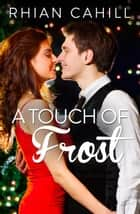 A Touch Of Frost ebook by Rhian Cahill