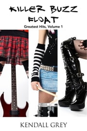 Killer Buzz Float - Greatest Hits, Volume 1 ebook by Kendall Grey