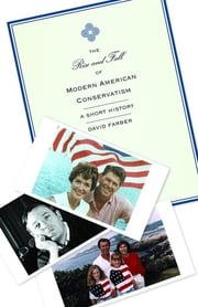 The Rise and Fall of Modern American Conservatism - A Short History ebook by David Farber