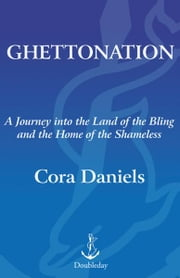 Ghettonation - A Journey Into the Land of Bling and Home of the Shameless ebook by Cora Daniels