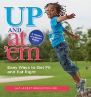 Up & At 'Em - Easy Ways to Get Fit and Eat Right ebook by AlphaBest Education