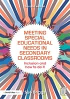 Meeting Special Educational Needs in Secondary Classrooms - Inclusion and how to do it ebook by Sue Briggs