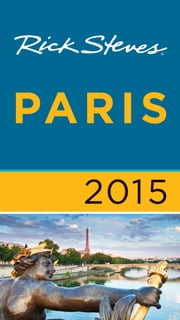 Rick Steves Paris 2015 ebook by Rick Steves,Steve Smith,Gene Openshaw