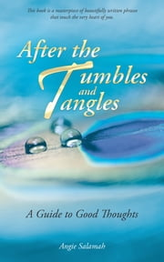 After the Tumbles and Tangles - A Guide to Good Thoughts ebook by Angie Salamah