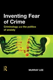 Inventing Fear of Crime ebook by Murray Lee