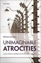 Unimaginable Atrocities ebook by William Schabas