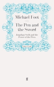 The Pen and the Sword - Jonathan Swift and the Power of the Press ebook by Michael Foot