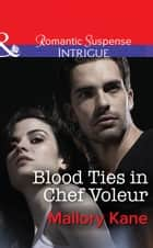 Blood Ties in Chef Voleur (Mills & Boon Intrigue) (The Delancey Dynasty, Book 10) 電子書 by Mallory Kane