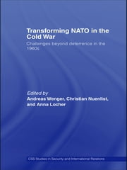 Transforming NATO in the Cold War - Challenges beyond Deterrence in the 1960s ebook by Andreas Wenger,Christian Nuenlist,Anna Locher