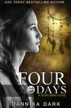 Four Days (Seven Series #4) ebook by Dannika Dark