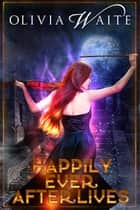 Happily Ever Afterlives ebook by Olivia Waite