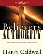 Believers Authority (Spirit-Led Bible Study) - Taking Dominion Over Sin, Sickness, Poverty, and Death ebook by Happy Caldwell