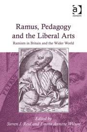 Ramus, Pedagogy and the Liberal Arts - Ramism in Britain and the Wider World ebook by Ms Emma Annette Wilson,Dr Steven J Reid