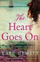 The Heart Goes On - An absolutely heartbreaking historical romance novel ebook by Kate Hewitt