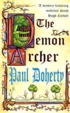 The Demon Archer (Hugh Corbett Mysteries, Book 11) - A twisting medieval murder mystery ebook by Paul Doherty