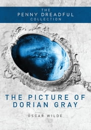 The Picture of Dorian Gray (The Penny Dreadful Collection) ebook by Oscar Wilde