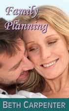 Family Planning (Choices Story Three) ebook by Beth Carpenter
