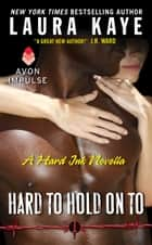 Hard to Hold On To - A Hard Ink Novella ebook by Laura Kaye