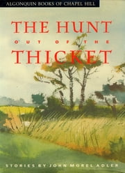 The Hunt Out of the Thicket - Stories ebook by John Morel Adler