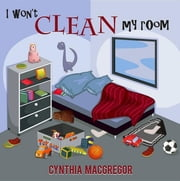 I Won't Clean My Room ebook by Cynthia MacGregor
