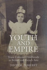 Youth and Empire - Trans-Colonial Childhoods in British and French Asia ebook by David Pomfret