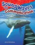 Sound Waves and Communication ebook by Jenna Winterberg