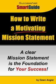 How to Write a Motivating Mission Statement ebook by Dawn Angier